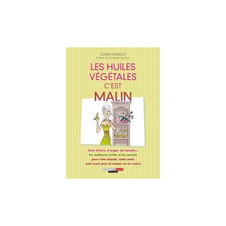 Les Huiles Végétales, c'est malin - Julien Kaibeck - 257 pages